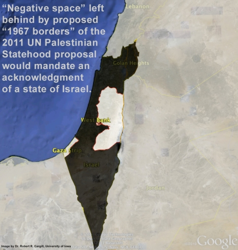 """Negative Space"" left behind by proposed ""1967 borders"" of the 2011 UN Palestinian Statehood proposal would mandate an acknowledgment of a state of Israel."