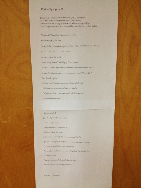 The text of 1JB40Car (the Tye-Dye Scroll), discovered posted on my University of Iowa Jefferson Building (JB) office door the day before my 40th birthday. It is a list of things I've apparently said during class (with the most incriminating words conveniently lost to lacunae :)