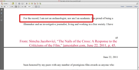 """For the record, I am not an archaeologist, nor am I an academic."" - Simcha Jacobovici, ""The Nails of the Cross: A Response to the Criticisms of the Film,"" jamestabor.com, June 22, 2011, p. 45."