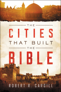 Cover of The Cities that Built the Bible by Robert R. Cargill, Ph.D.