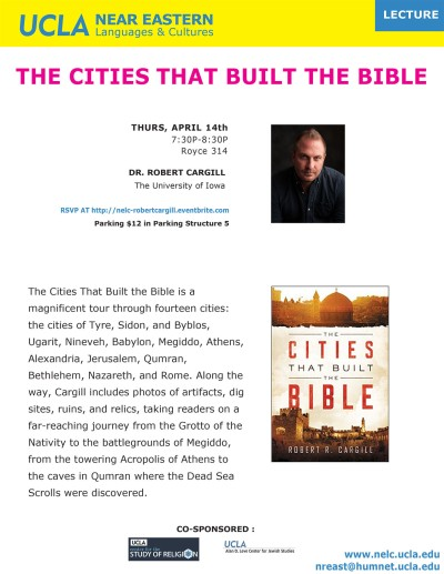 Robert R. Cargill to speak at UCLA on THE CITIES THAT BUILT THE BIBLE, April 14, 2016.